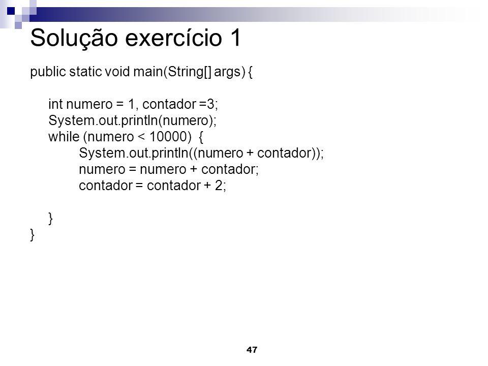 Solução exercício 1 public static void main(String[] args) {